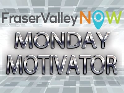 Monday Motivator - Fraser Valley Now